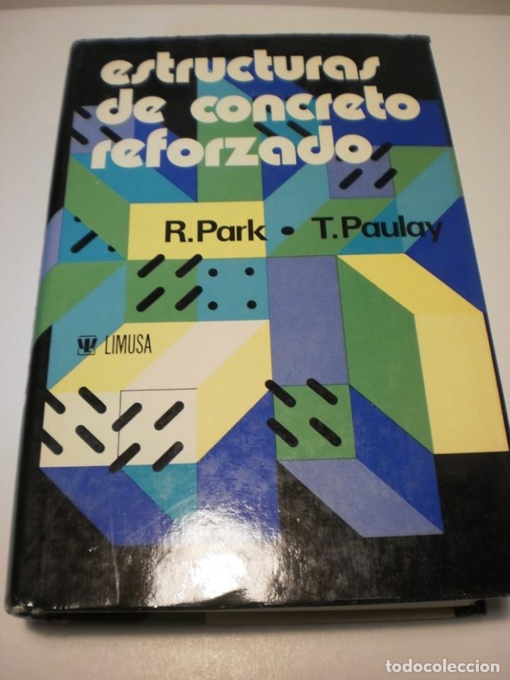 R. PARK. T. PAULAY. ESTRUCTURAS DE CONCRETO REFORZADO. LIMUSA 1979 TAPA DURA 796 PÁG (BUEN ESTADO) (Libros de Segunda Mano - Ciencias, Manuales y Oficios - Otros)