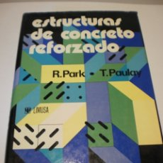Libros de segunda mano: R. PARK. T. PAULAY. ESTRUCTURAS DE CONCRETO REFORZADO. LIMUSA 1979 TAPA DURA 796 PÁG (BUEN ESTADO). Lote 176547532
