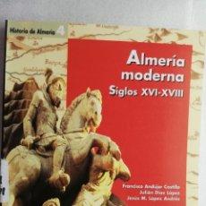 Libros de segunda mano: ALMERÍA MODERNA. SIGLOS XVI-XVIII. FRANCISCO ANDÚJAR CASTILLO. Lote 176569793