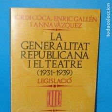 Libros de segunda mano: LA GENERALITAT REPUBLICANA I EL TEATRE (1931-1939). LEGISLACIÓ. COCA, JORDI - GALLÉN, ENRIC - VÀZQUE. Lote 176581040