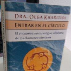 Libros de segunda mano: ENTRAR EN EL CÍRCULO. EL ENCUENTRO CON LA ANTIGUA SABIDURÍA DE LOS CHAMANES SIB. - KHARITIDI, O.. Lote 176592614