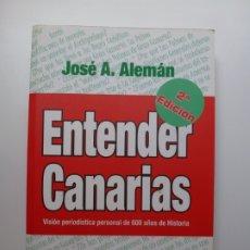 Libros de segunda mano: ENTENDER CANARIAS. JOSÉ A. ALEMÁN. Lote 176645289