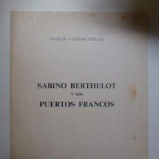 Libros de segunda mano: SABINO BERTHELOT Y LOS PUERTOS FRANCOS. 1980. MARCOS GUIMERÁ. Lote 176646775