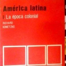 Libros de segunda mano: AMÉRICA LATINA: LA ÉPOCA COLONIAL RICHARD KONETZKE. Lote 176684223