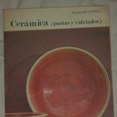Libros de segunda mano: CLAUDE VITTEL. CERAMICA (PASTAS Y VIDRIADOS) PARANINFO. 1978. Lote 176688560