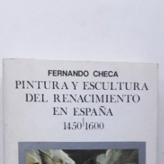 Libros de segunda mano: PINTURA Y ESCULTURA DEL RENACIMIENTO EN ESPAÑA 1450-1600 - FERNANDO CHECA. Lote 176689158