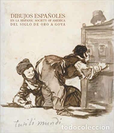 CATÁLOGOBDIBUJOS ESPAÑOLES EN LA HISPANIC SOCIETY OF AMERICA DEL SIGLO DE ORO A GOYA AÑO 2006 (Libros de Segunda Mano - Bellas artes, ocio y coleccionismo - Otros)