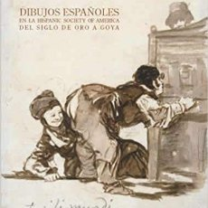 Libros de segunda mano: CATÁLOGO DIBUJOS ESPAÑOLES EN LA HISPANIC SOCIETY OF AMERICA DEL SIGLO DE ORO A GOYA AÑO 2006. Lote 176691610