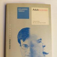 Libros de segunda mano: PENSAMIENTO SIGLO XXI ADULTESCENTES AUTORRETRATO DE UNA JUVENTUD INVISIBLE . EDUARDO VERDÚ 2001. Lote 176724792