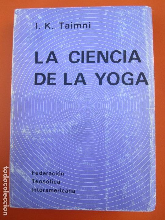LA CIENCIA DEL YOGA , J. K. TAIMNI, FEDERACION TEOSOFICA INTERAMERICANA , 1983 (Libros de Segunda Mano - Pensamiento - Otros)