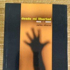 Libros de segunda mano: LIBRO - DESDE MI LIBERTAD. 1992-2000 (2000) CARLOS OLIVARES. PRÓLOGO DE ARTURO PÉREZ REVERTE. Lote 176794574