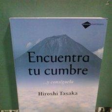 Libros de segunda mano: LMV - ENCUENTRA TU CUMBRE ... Y CONSÍGUELA. HIROSHI TASAKA. Lote 176818787