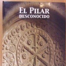 Libros de segunda mano: EL PILAR DESCONOCIDO / 2006. HERALDO DE ARAGÓN. Lote 176818972