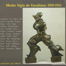 Libros de segunda mano: MEDIO SIGLO DE ESCULTURA. 1900-1945 -FUNDACIÓN JUAN MARCH-. Lote 176873157