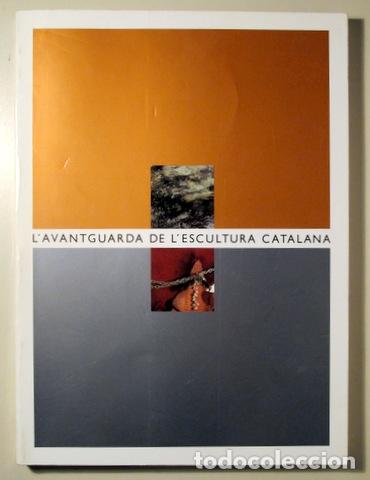 L'AVANTGUARDA DE L'ESCULTURA CATALANA - BARCELONA 1989 - IL·LUSTRAT (Libros de Segunda Mano - Bellas artes, ocio y coleccionismo - Otros)
