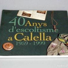 Libros de segunda mano: 40 ANYS D'ESCOLTISME A CALELLA ( 1959 - 1999 ) - DR. JORDI FONT.. Lote 176966692