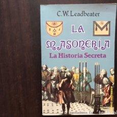 Libros de segunda mano: LA MASONERÍA. LA HISTORIA SECRETA. C. W. LEADBEATER. BUEN ESTADO. Lote 177019143