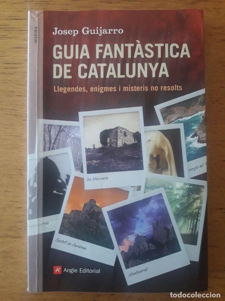 GUIA FANTÀSTICA DE CATALUNYA. LLEGENDES, ENIGMES I MISTERIS NO RESOLTS /JOSEP GUIJARRO /ANGLE/ 2013 (Libros de Segunda Mano - Parapsicología y Esoterismo - Otros)