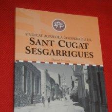 Libros de segunda mano: SANT CUGAT SESGARRIGUES. SINDICAT AGRICOLA COOPERATIU - DANIEL SANCHO, 2007. Lote 177134610