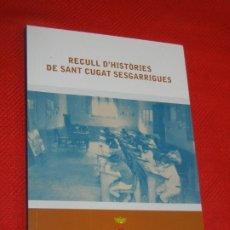Libros de segunda mano: RECULL D'HISTORIES DE SANT CUGAT SESGARRIGUES - 2008. Lote 177134872
