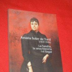 Libros de segunda mano: AMALIA SOLER DE TORD (1837-1918) LA FAMILIA, LA SEVA HISTORIA I EL LLEGAT, DANIEL SANCHO 2019. Lote 177135043