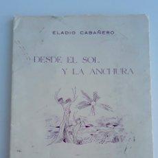 Libros de segunda mano: DESDE EL SOL Y LA ANCHURA. ELADIO CABAÑERO. 1956. W. Lote 177304092