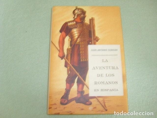 LA AVENTURA DE LOS ROMANOS EN HISPANIA , JUAN ANTONIO CEBRIAN (Libros de Segunda Mano - Historia - Otros)