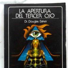 Libros de segunda mano: LA APERTURA DEL TERCER OJO. DR DOUGLAS BAKER. LIBRO TABLA ESMERALDA. Lote 177451735