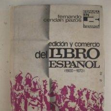 Libros de segunda mano: EDICIÓN Y COMERCIO DEL LIBRO ESPAÑOL (1900-1972) - FERNANDO CENDAN PAZOS - EDITORA NACIONAL.. Lote 177498085