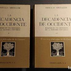 Libros de segunda mano: LA DECADENCIA DE OCCIDENTE. OSWALD SPENGLER. BOSQUEJO DE UNA MORFOLOGIA DE LA HISTORIA UNIVERSAL.. Lote 177519695