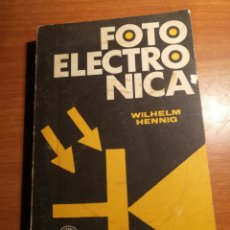Libros de segunda mano: FOTOELECTEONICA. WILHELM HENNING. MARCOMBO. BOIXAREU EDITORES. Lote 177588800