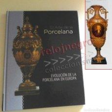 Libros de segunda mano: EL ARTE DE LA PORCELANA EVOLUCIÓN EN EUROPA LIBRO MUY ILUSTRADO ART DECÓ ROMANTICISMO ESTILO IMPERIO. Lote 177597729