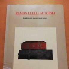 Libros de segunda mano: RAMON LLULL: AUTOPSIA (BARTOLOMÉ NADAL MONCADAS). Lote 177608395