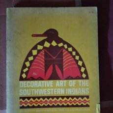 Libros de segunda mano: DECORATIVE ART OF THE SOUTHWESTERN INDIANS. Lote 177650959