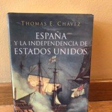Libros de segunda mano: ESPAÑA Y LA INDEPENDENCIA DE ESTADOS UNIDOS THOMAS E. CHAVEZ. Lote 177652424
