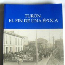 Libros de segunda mano: TURON. EL FIN DE UNA EPOCA - MANUEL JESUS LOPEZ GONZALEZ. Lote 194234331