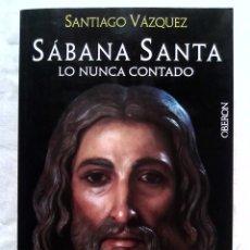Libros de segunda mano: SÁBANA SANTA: LO NUNCA CONTADO - SANTIAGO VÁZQUEZ (OBERÓN, 2014) - DESCATALOGADO. Lote 177677099
