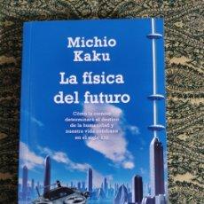 Libros de segunda mano: MICHIO KAKU, LA FÍSICA DEL FUTURO (BARCELONA: DEBOLSILLO, 2000). Lote 177605548