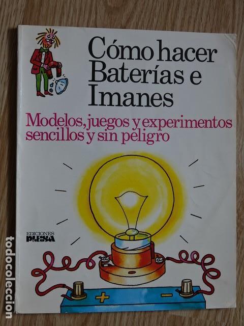 CÓMO HACER BATERIAS E IMANES MODELOS, JUEGOS Y EXPERIMENTOS PLESA SM 1987 (Libros de Segunda Mano - Literatura Infantil y Juvenil - Otros)
