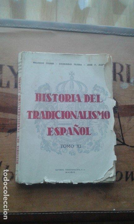 HISTORIA DEL TRADICIONALISMO ESPAÑOL. TOMO XI. MELCHOR FERRER, DOMINGO TEJERA (Libros de Segunda Mano - Historia - Otros)