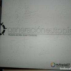 Libros de segunda mano: GENERACIÓN EUTOPÍA, MUESTRA DE ARTE JOVEN CORDOBÉS, EUTOPÍA07. Lote 177935235