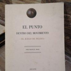 Libros de segunda mano: BOIX, MANUEL. EL PUNTO DENTRO DEL MOVIMIENTO: EL JUEGO DE PELOTA. ALICANTE: AYUNTAMIENTO DE ALICANTE. Lote 177953357