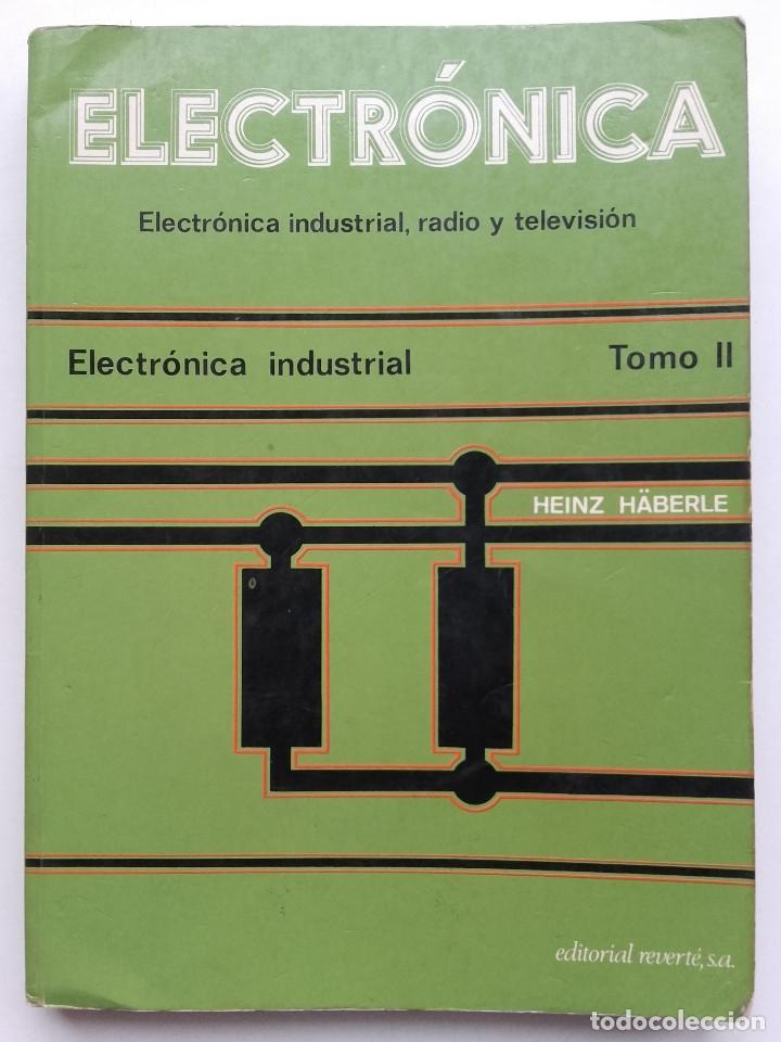 ELECTRONICA. ELECTRÓNICA INDUSTRIAL, RADIO Y TELEVISIÓN - TOMO II - ED. REVERTE - 1979 (Libros de Segunda Mano - Ciencias, Manuales y Oficios - Otros)