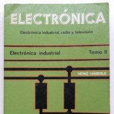 Libros de segunda mano: ELECTRONICA. ELECTRÓNICA INDUSTRIAL, RADIO Y TELEVISIÓN - TOMO II - ED. REVERTE - 1979. Lote 177976318
