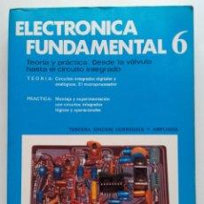 Libros de segunda mano: ELECTRONICA FUNDAMENTAL 6 - TEORÍA Y PRÁCTICA. DESDE LA VÁLVULA HASTA EL CIRCUITO INTEGRADO. Lote 177976397