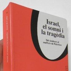 Libros de segunda mano: ISRAEL, EL SOMNI I LA TRAGÈDIA - JOAN B. CULLA (FIRMADO POR EL AUTOR). Lote 178032860