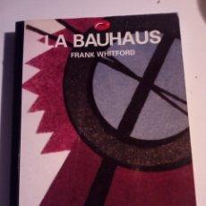 Libros de segunda mano: LA BAUHAUS - FRANK WHITFORD - DESTINO 1991 TAPAS BLANDAS 216 PP ARQUITECTURA ARTE DISEÑO. Lote 178140254