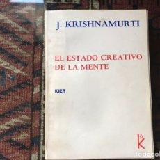 Libros de segunda mano: EL ESTADO CREATIVO DE LA MENTE. J. KRISHNAMURTI. DIFÍCIL. Lote 178163767