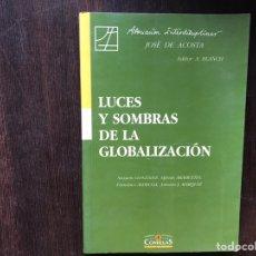 Libros de segunda mano: LUCES Y SOMBRAS DE LA GLOBALIZACIÓN. JOSÉ DE ACOSTA. BUEN ESTADO. Lote 178164576