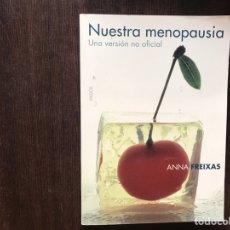 Libros de segunda mano: NUESTRA MENOPAUSIA. UNA VERSIÓN NO OFICIAL. ANNA FREIXAS. MUY DIFÍCIL. BUEN ESTADO. Lote 178164628